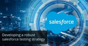 Developing a Robust Salesforce Testing Strategy